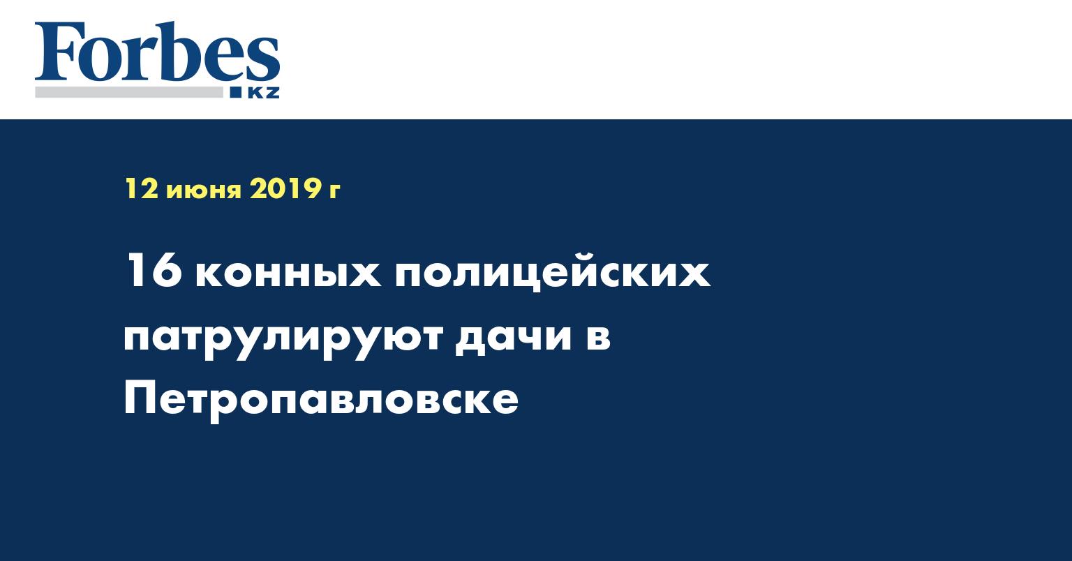 16 конных полицейских патрулируют дачи в Петропавловске